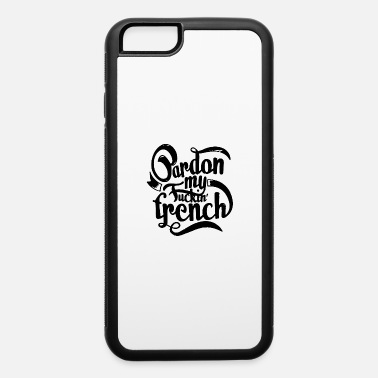 Pardon pardon my - iPhone 6 Case