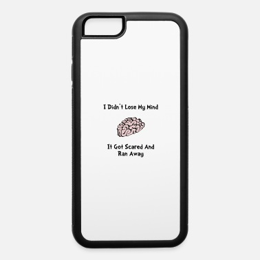 Lose My Mind Funny - iPhone 6 Case