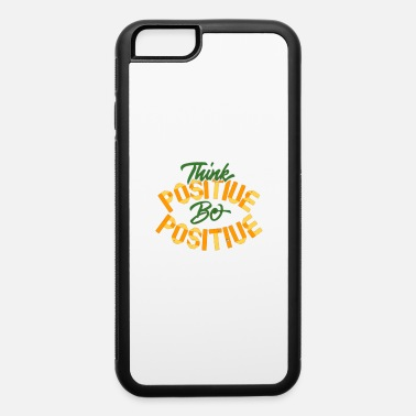 Positivity Think Positive Be Positive - iPhone 6 Case
