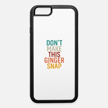 Snap Don't Make Ginger Snap of this Funny Redhead - iPhone 6 Case