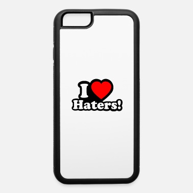 I LOVE HATERS - iPhone 6 Case