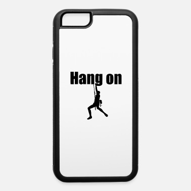 Hang hang on - iPhone 6/6s Rubber Case