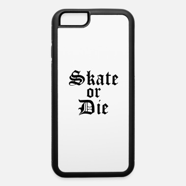 Roller Sports skate_or_die - iPhone 6 Case