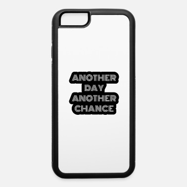 Another Another Day another chance - iPhone 6 Case