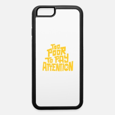 Pay To pay attention - iPhone 6 Case