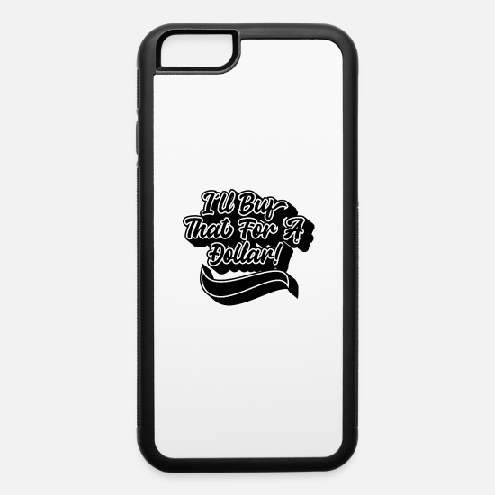 Action iPhone Cases - I ll Buy That For A Dollar - iPhone 6 Case white/black