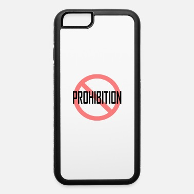 Prohibition Prohibition - iPhone 6 Case