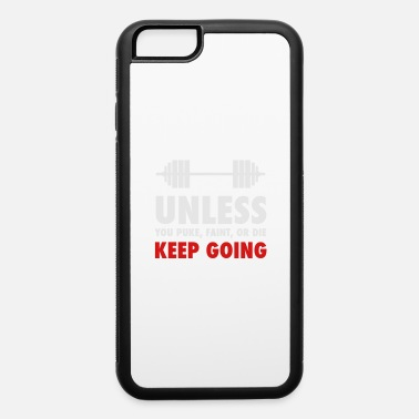 Fainted unless you puke faint or die - iPhone 6 Case