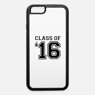 Class Of Class of 2016 - Class of '16 - iPhone 6 Case