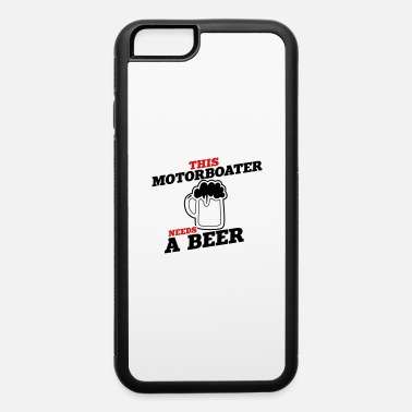 Motorboat this motorboater needs a beer - iPhone 6 Case