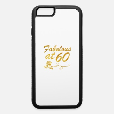 60 Years Fabulous at 60 years - iPhone 6/6s Rubber Case
