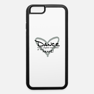 Dance is the physical expression of the heart! - iPhone 6 Case