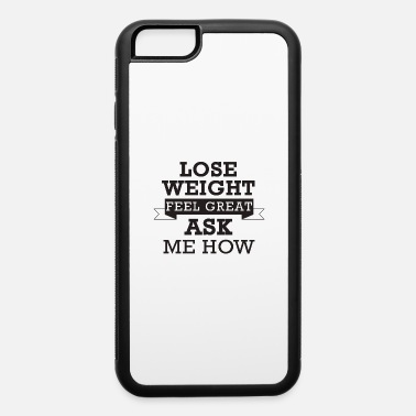 Losing Weight lose weight - iPhone 6 Case