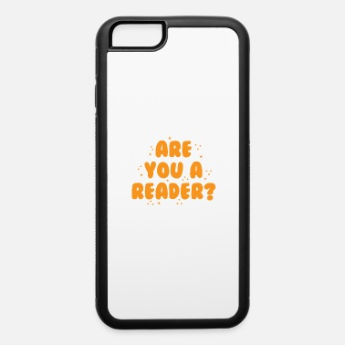 Readers Are you a reader? - iPhone 6 Case