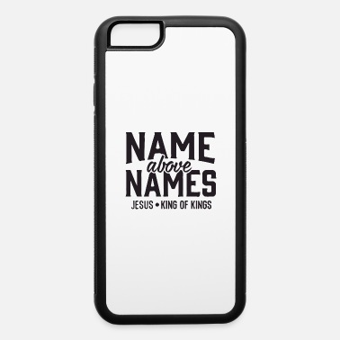 Name name above names - iPhone 6 Case