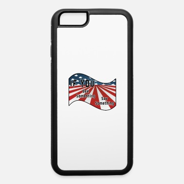 Something See Something Say Something - iPhone 6 Case