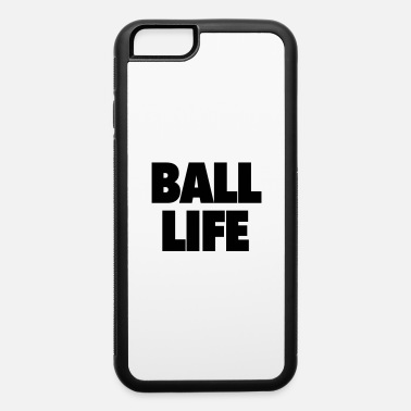 ball life - iPhone 6 Case