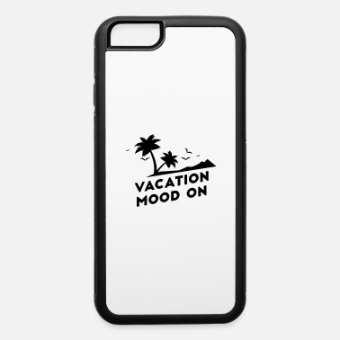 Vacation Country Vacation Mood On - iPhone 6 Case