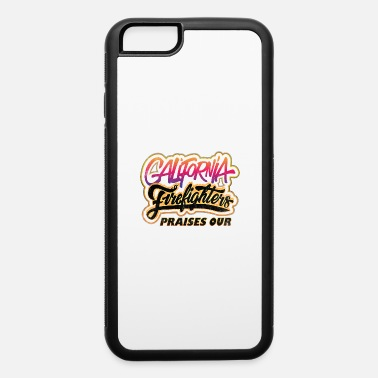 Praises our California Firefighters - iPhone 6 Case