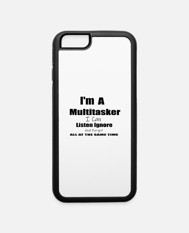 Cute iPhone Cases - A Multitasker I Can Listen Ignore And Forget - iPhone 6 Case white/black