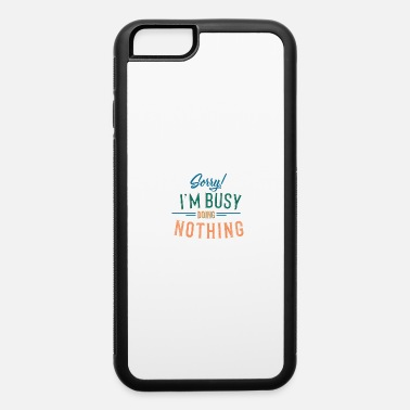 Busy sorry. I´m busy doing nothing - iPhone 6 Case