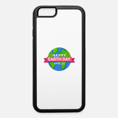 Warming Happy Earth Day - Earth Day April 22 - iPhone 6 Case