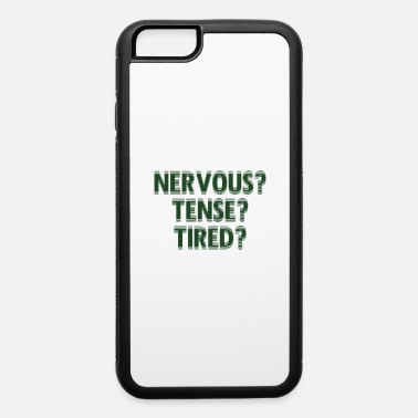 Tense NervousTenseTired - iPhone 6 Case