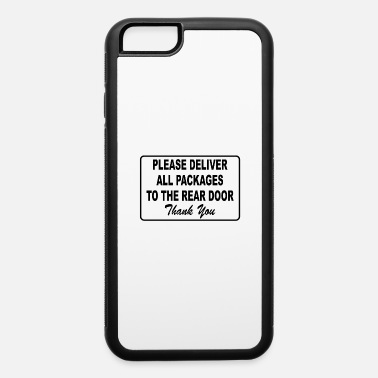 Please Deliver All Packages to Rear Door - iPhone 6 Case