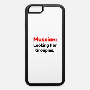Groupie Musician Groupies - iPhone 6 Case