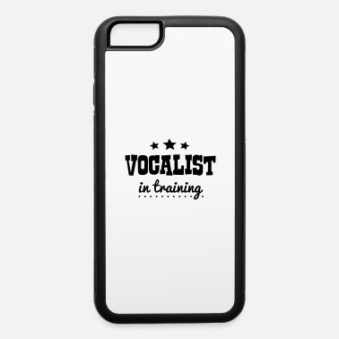 Vocalist vocalist in training - iPhone 6 Case