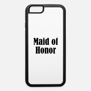 Bridal Party Maid of Honor, Wedding Party, Bridal Party - iPhone 6 Case