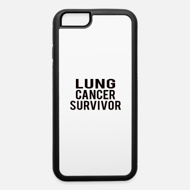 Lung Cancer Lung Cancer : Lung cancer Survivor - iPhone 6 Case