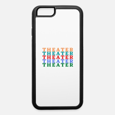 Theater Theater Theater Theater - Lover Artist - iPhone 6 Case