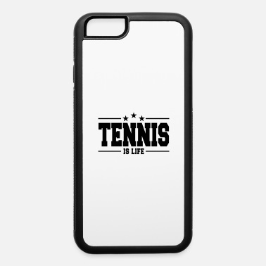 Tennis Is Life Tennis is life 1 - iPhone 6 Case