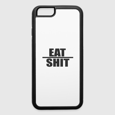 eat shit - iPhone 6/6s Rubber Case