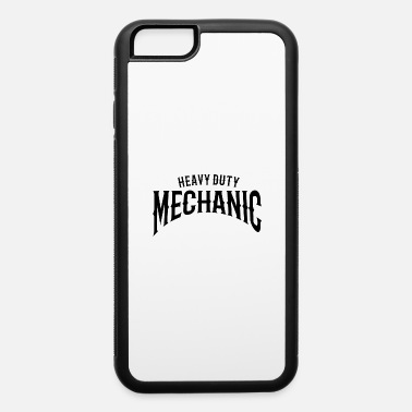 Heavy Duty Heavy Duty Mechanic - iPhone 6 Case