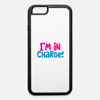 i'm in charge! Boss bossy shirt - iPhone 6 Case