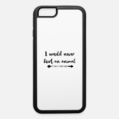 Animal Rights would never hurt an animal, Animal rights activist - iPhone 6 Case