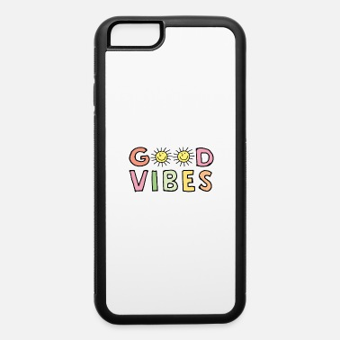 Good Vibes Good vibes - iPhone 6 Case