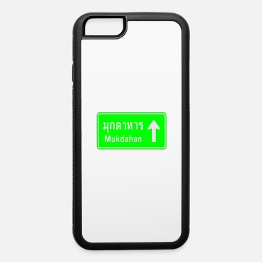 Road Traffic Mukdahan, Thailand / Highway Road Traffic Sign - iPhone 6 Case