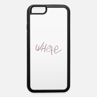 Where Where - iPhone 6 Case