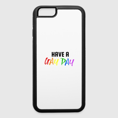 Have a Gay Day ! LGBT Gay Pride - iPhone 6/6s Rubber Case