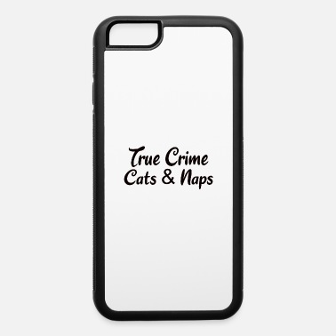 Crime TRUE CRIME: True Crime Cats & Naps - iPhone 6 Case