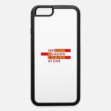 Asian Asian Invasion Asian in Coming - iPhone 6 Case
