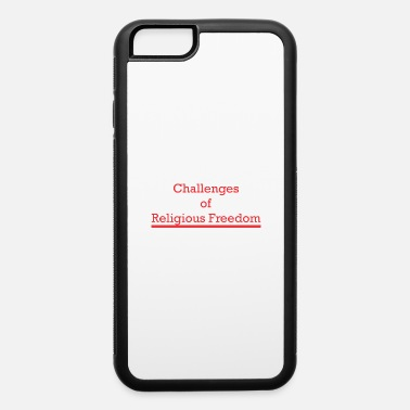 Religious Challenges of Religious Freedom - iPhone 6/6s Rubber Case