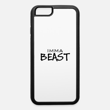 Imma Beast - iPhone 6 Case