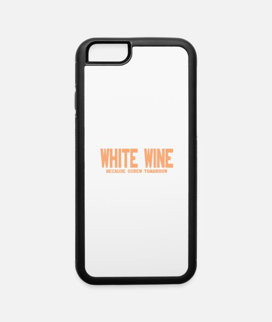 Wine iPhone Cases - White Wine Because Screw Tomorrow - iPhone 6 Case white/black