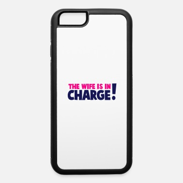 Dominant Wife the wife is in charge! - iPhone 6 Case