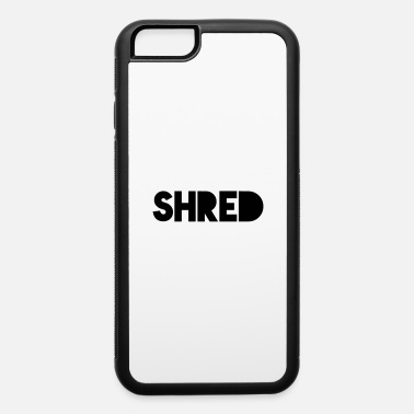 Shred Shred - iPhone 6 Case