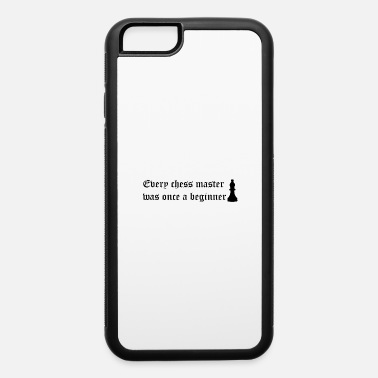 Chess Every chess master was once a begginer - iPhone 6 Case